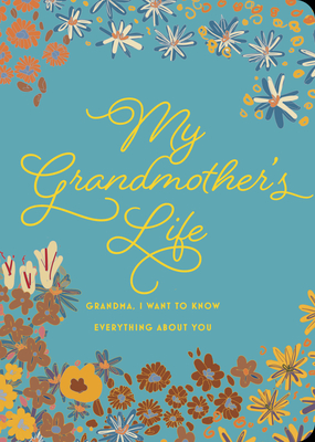 My Grandmother's Life - Second Edition: Grandma, I Want to Know Everything About You - Give to Your Grandmother to Fill in with Her Memories and Return to You as a Keepsake (Creative Keepsakes #30) Cover Image