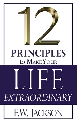 12 Principles to Make Your Life Extraordinary Cover Image