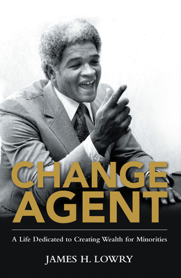 Change Agent: A Life Dedicated to Creating Wealth for Minorities Cover Image