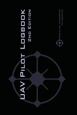 UAV PILOT LOGBOOK 2nd Edition: A Comprehensive Drone Flight Logbook for Professional and Serious Hobbyist Drone Pilots - Log Your Drone Flights Like Cover Image