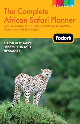 Fodor's The Complete African Safari Planner: with Tanzania, South Africa, Botswana, Namibia, Kenya, and the Seychelles Cover Image