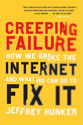 Creeping Failure: How We Broke the Internet and What We Can Do to Fix It Cover Image