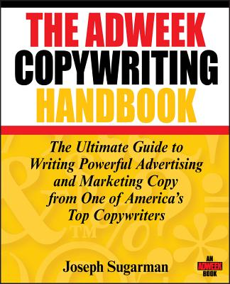 The Adweek Copywriting Handbook: The Ultimate Guide to Writing Powerful Advertising and Marketing Copy from One of America's Top Copywriters Cover Image