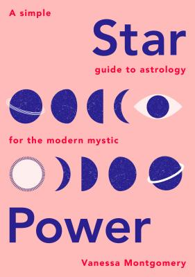 Star Power: A Simple Guide to Astrology for the Modern Mystic Cover Image