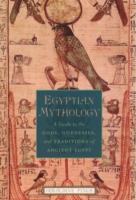 Egyptian Mythology: A Guide to the Gods, Goddesses, and Traditions of Ancient Egypt Cover Image