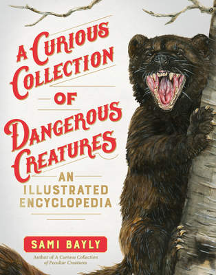 A Curious Collection of Dangerous Creatures: An Illustrated Encyclopedia Cover Image