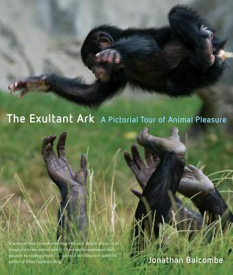 The Exultant Ark: A Pictorial Tour of Animal Pleasure Cover Image