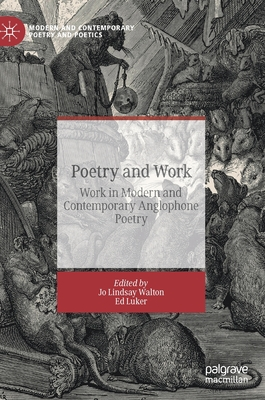 Poetry and Work: Work in Modern and Contemporary Anglophone Poetry (Modern and Contemporary Poetry and Poetics) Cover Image