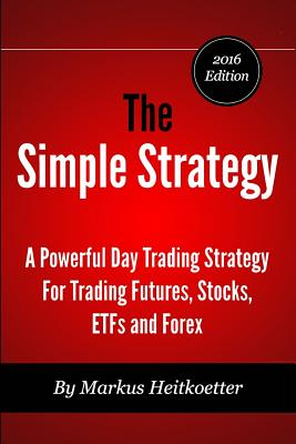 The Simple Strategy - A Powerful Day Trading Strategy For Trading Futures, Stocks, ETFs and Forex Cover Image