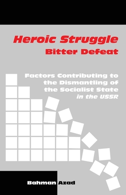 Heroic Struggle Bitter Defeat: Factors Contibuting to the Dismantling of the Socialist State in the USSR Cover Image