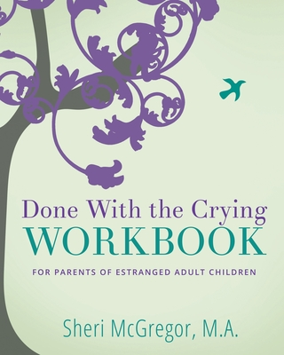 Done With The Crying WORKBOOK: for Parents of Estranged Adult Children Cover Image