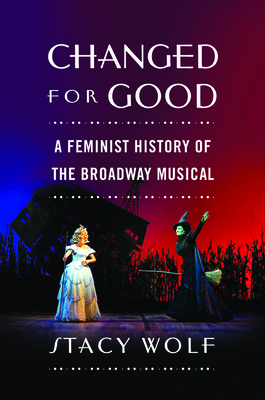 Changed for Good: A Feminist History of the Broadway Musical Cover Image