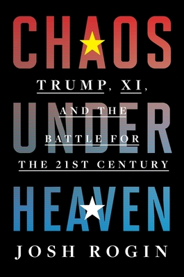 Chaos Under Heaven: Trump, Xi, and the Battle for the Twenty-First Century Cover Image