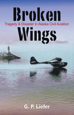 Broken Wings: Tragedy & Disaster in Alaska Civil Aviation Cover Image