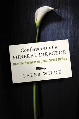 Confessions of a Funeral Director: How the Business of Death Saved My Life Cover Image