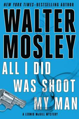 All I Did Was Shoot My Man (Hardcover) By Walter Mosley