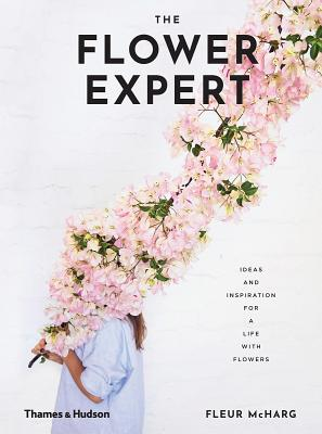 The Flower Expert: Ideas and Inspiration for a Life With Flowers Cover Image
