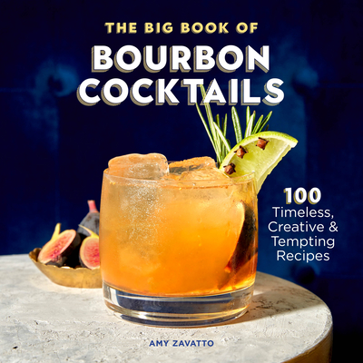 The Big Book of Bourbon Cocktails: 100 Timeless, Creative & Tempting Recipes Cover Image