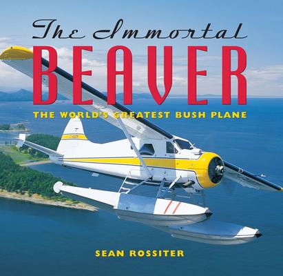 The Immortal Beaver: The World's Greatest Bush Plane Cover Image