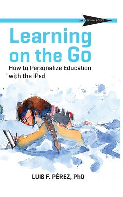 Learning on the Go: How to Personalize Education with the iPad (CAST Skinny Books) Cover Image