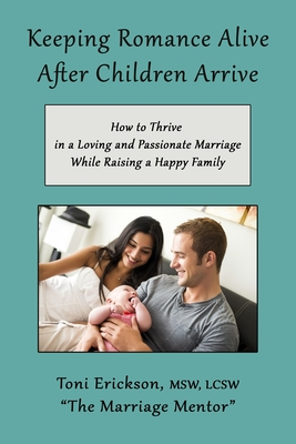 Keeping Romance Alive After Children Arrive: How to Thrive in a Loving and Passionate Marriage While Raising a Happy Family Cover Image