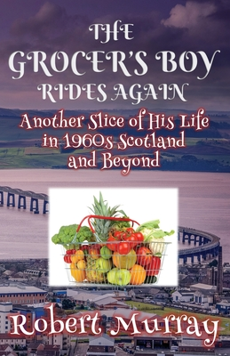 The Grocer's Boy Rides Again: Another Slice of His Life in 1960s Scotland and Beyond Cover Image