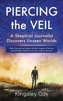 Piercing the Veil: A Skeptical Journalist Discovers Unseen Worlds (b&w) Cover Image
