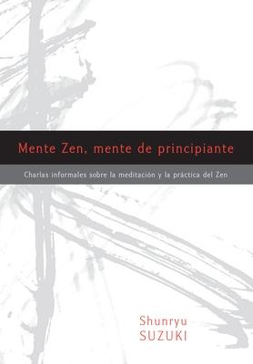 Mente Zen, mente de principiante (Zen Mind, Beginner's Mind): Charlas informales sobre la Meditaci¢n y la Prctica del Zen Cover Image