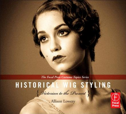 Historical Wig Styling: Victorian to the Present (Focal Press Costume Topics) Cover Image