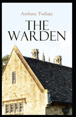 The Warden: Victorian Classic from the prolific English novelist (Chronicles of Barsetshire) illustrated Cover Image