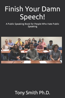 Finish Your Damn Speech!: A Public Speaking Book for People Who Hate Public Speaking Cover Image