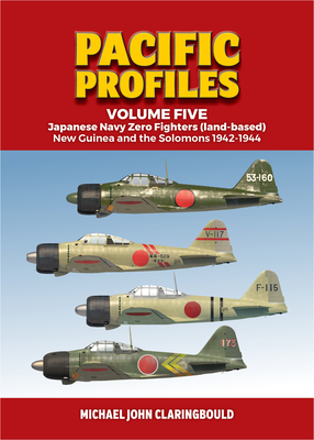 Pacific Profiles Volume Five: Japanese Navy Zero Fighters (Land Based) New Guinea and the Solomons 1942-1944 Cover Image