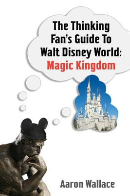 The Thinking Fan's Guide to Walt Disney World: Magic Kingdom Cover Image