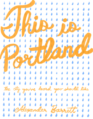 This Is Portland: The City You've Heard You Should Like (People's Guide #64) Cover Image