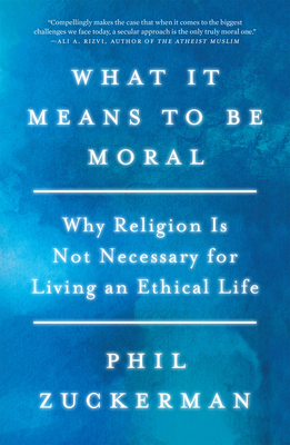 What It Means to Be Moral: Why Religion Is Not Necessary for Living an Ethical Life Cover Image
