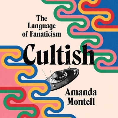 Cultish Lib/E: The Language of Fanaticism Cover Image