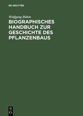 Biographisches Handbuch Zur Geschichte Des Pflanzenbaus Cover Image