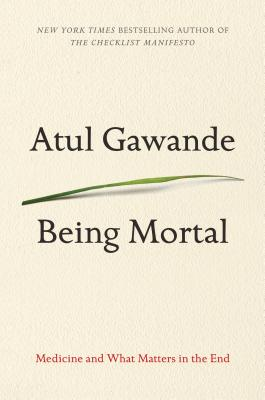 Being Mortal: Medicine and What Matters in the End Cover Image