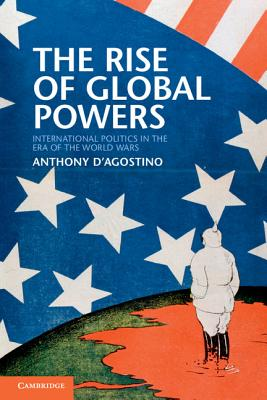 The Rise of Global Powers: International Politics in the Era of the World Wars Cover Image