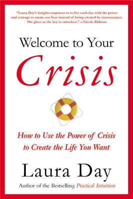 Welcome to Your Crisis: How to Use the Power of Crisis to Create the Life You Want Cover Image