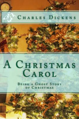 A Christmas Carol: Being a Ghost Story of Christmas Cover Image