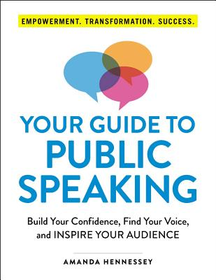 Your Guide to Public Speaking: Build Your Confidence, Find Your Voice, and Inspire Your Audience Cover Image