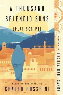 A Thousand Splendid Suns (Play Script): Based on the novel by Khaled Hosseini Cover Image