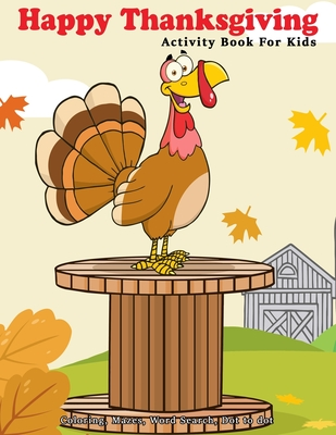 Happy Thanksgiving Activity Book For Kids: Coloring, Mazes, Word Search, Dot To Dot Ages 3-5, 4-6, 6-8 Cover Image