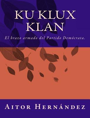 Ku Klux Klan: El brazo armado del Partido Demócrata (Paperback) | The Book  Stall