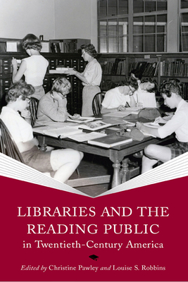 Cover for Libraries and the Reading Public in Twentieth-Century America (Print Culture History in Modern America)