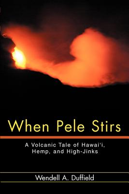 When Pele Stirs: A Volcanic Tale of Hawai'i, Hemp, and High-Jinks Cover Image