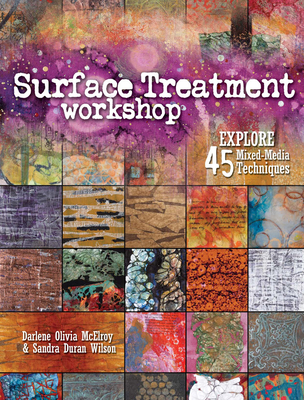 Surface Treatment Workshop: Explore 45 Mixed-Media Techniques Cover Image