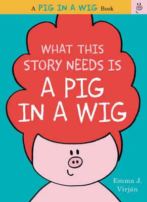 What This Story Needs Is a Pig in a Wig Cover