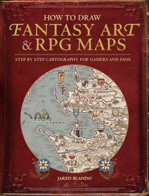 How to Draw Fantasy Art and RPG Maps: Step by Step Cartography for Gamers and Fans Cover Image